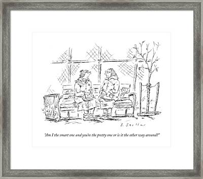 Am I The Smart One And You're The Pretty One Or Framed Print