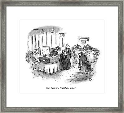 Am I Too Late To Loot The Dead? Framed Print