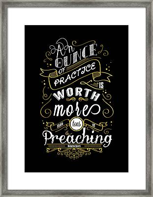 An Ounce Of Practice Is Worth  Inspirational Typography Art. Quotes Poster Framed Print by Lab No 4 - The Quotography Department