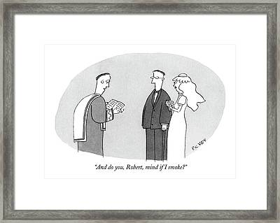 And Do You, Robert, Mind If I Smoke? Framed Print by Peter C. Vey