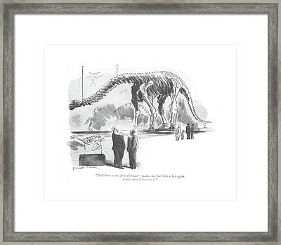 And Here Is My ?rst Dinosaur - Makes Me Feel Like Framed Print