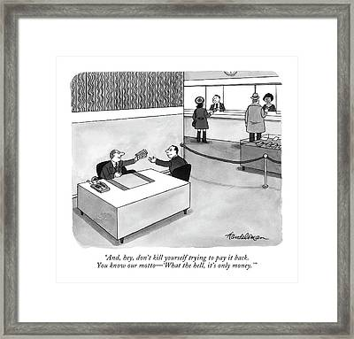 And, Hey, Don't Kill Yourself Trying To Pay Framed Print by J.B. Handelsman