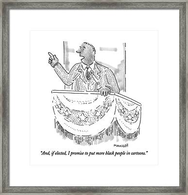 And, If Elected, I Promise To Put More Black Framed Print by Robert Mankoff
