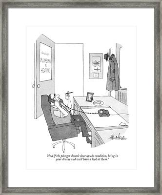 And If The Plunger Doesn't Clear Up The Condition Framed Print by J.B. Handelsman