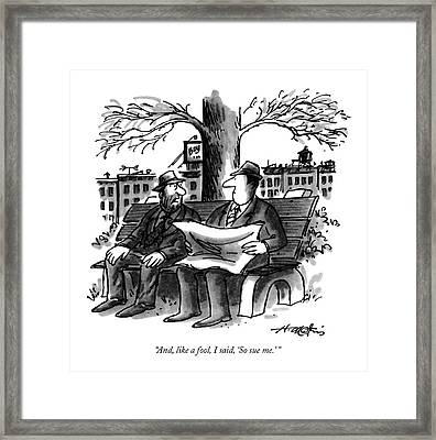 And, Like A Fool, I Said, 'so Sue  Me.' Framed Print