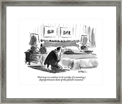 And May We Continue To Be Worthy Of Consuming Framed Print by Lee Lorenz