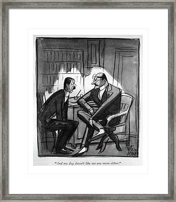 And My Dog Doesn't Like Me Any More Either Framed Print by Peter Arno