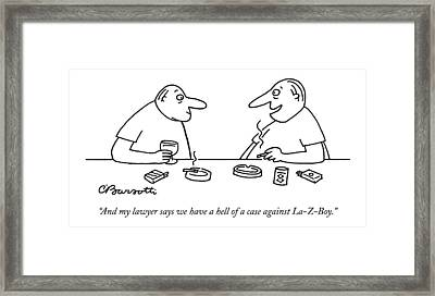 And My Lawyer Says We Have A Hell Of A Case Framed Print by Charles Barsotti