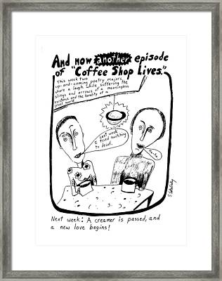And Now Another Episode Of Coffee Shop Lives Framed Print