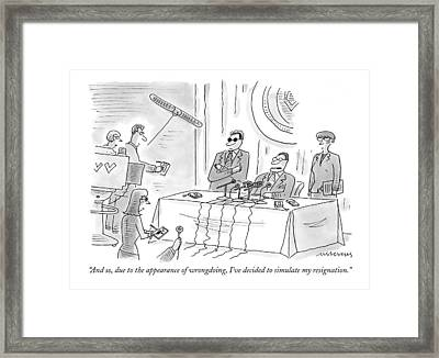 And So, Due To The Appearance Of Wrongdoing, I've Framed Print by Mick Stevens