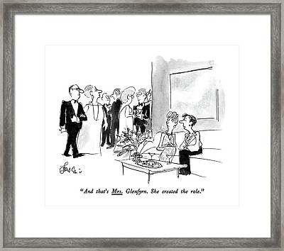 And That's Mrs. Glenfyrn. She Created The Role Framed Print by Edward Frascino