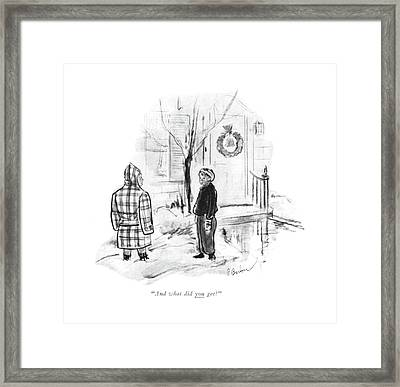 And What Did You Get? Framed Print