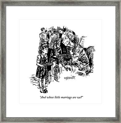 And Whose Little Marriage Are We? Framed Print
