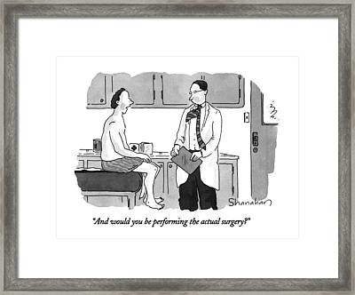 And Would You Be Performing The Actual Surgery? Framed Print by Danny Shanahan
