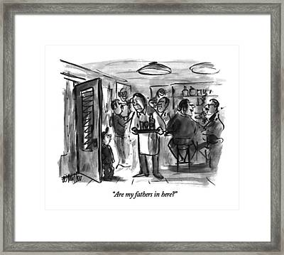 Are My Fathers In Here? Framed Print