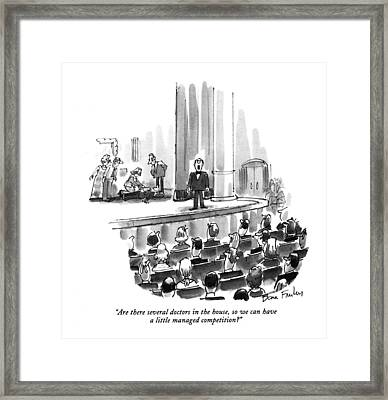 Are There Several Doctors In The House Framed Print by Dana Fradon