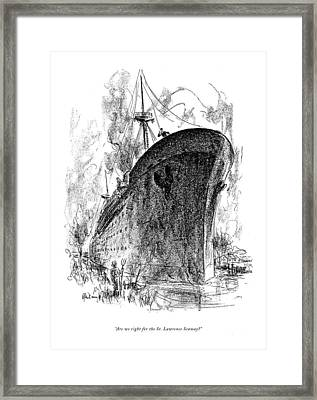 Are We Right For The St. Lawrence Seaway? Framed Print by Alan Dunn