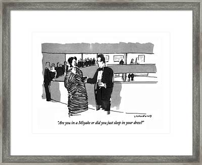 Are You In A Miyake Or Did You Just Sleep Framed Print