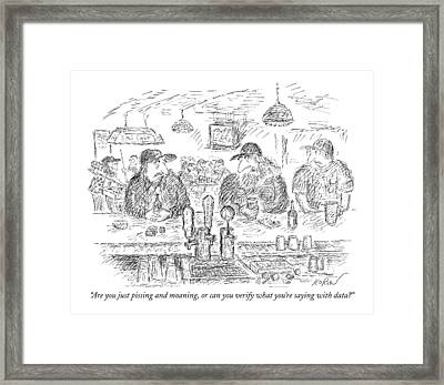 Are You Just Pissing And Moaning Framed Print by Edward Koren