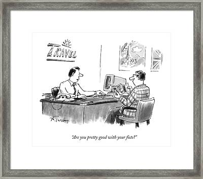 Are You Pretty Good With Your Fists? Framed Print