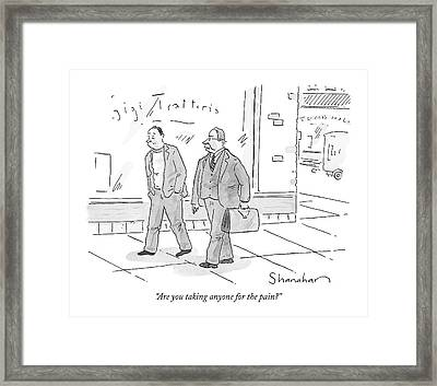 Are You Taking Anyone For The Pain? Framed Print by Danny Shanahan