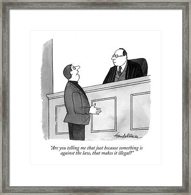 Are You Telling Me That Just Because Something Framed Print by J.B. Handelsman
