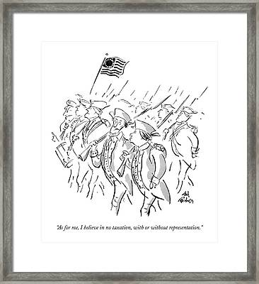 As For Me, I Believe In No Taxation, With Or Framed Print by Ed Fisher