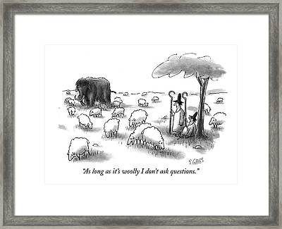 As Long As It's Woolly I Don't Ask Questions Framed Print by Sam Gross