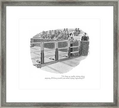 As Long As You're Sitting There Anyway Framed Print