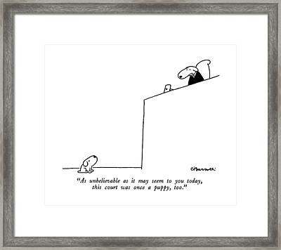 As Unbelievable As It May Seem To You Today Framed Print by Charles Barsotti
