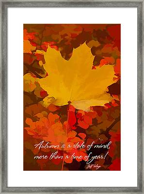 Autumn Is A State Of Mind More Than A Time Of Year Framed Print by Jeff Folger