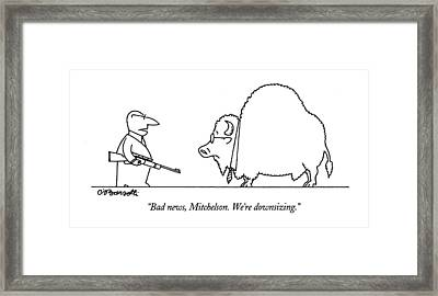 Bad News, Mitchelson.  We're Downsizing Framed Print by Charles Barsotti