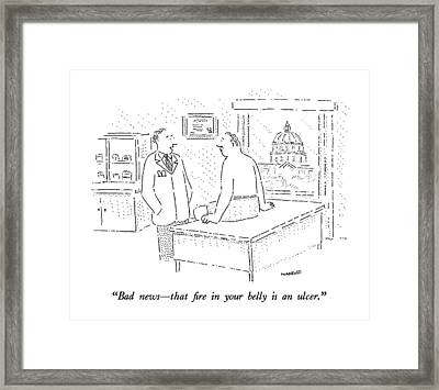 Bad News - That Fire In Your Belly Is An Ulcer Framed Print by Robert Mankoff