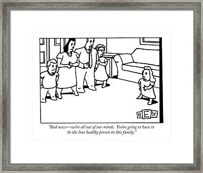 Bad News - We're All Out Of Our Minds.  You're Framed Print by Bruce Eric Kaplan