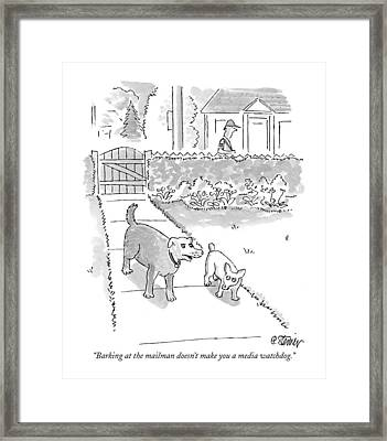 Barking At The Mailman Doesn't Make You A Media Framed Print by Peter Steiner