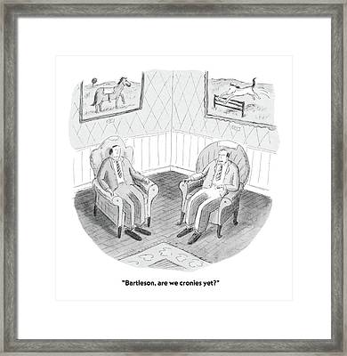 Bartleson, Are We Cronies Yet? Framed Print
