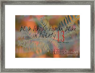 Framed Print featuring the photograph Be A Happy Human Bean In 2013 by Vicki Ferrari