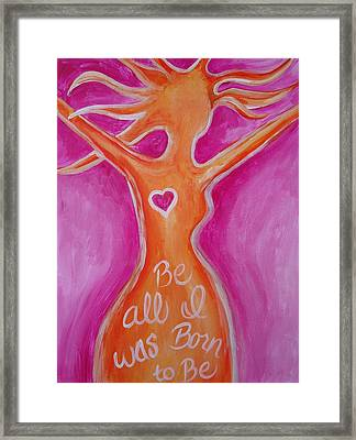 Be All I Was Born To Be Framed Print by Leslie Manley