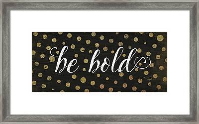 Be Bold Framed Print by Jennifer Pugh