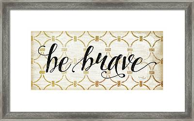 Be Brave Framed Print by Jennifer Pugh