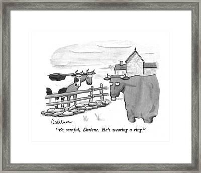 Be Careful, Darlene.  He's Wearing A Ring Framed Print by Leo Cullum