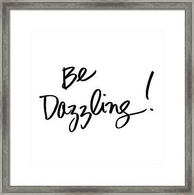 Be Dazzling Framed Print
