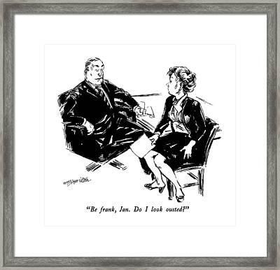 Be Frank, Jan.  Do I Look Ousted? Framed Print