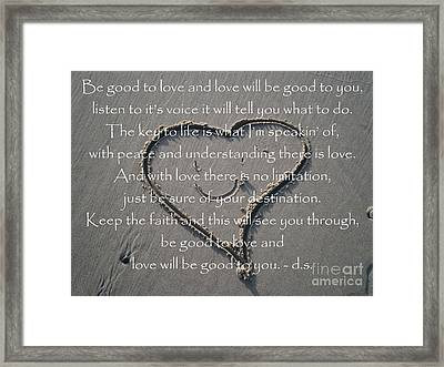 Be Good To Love Framed Print by Drew Shourd