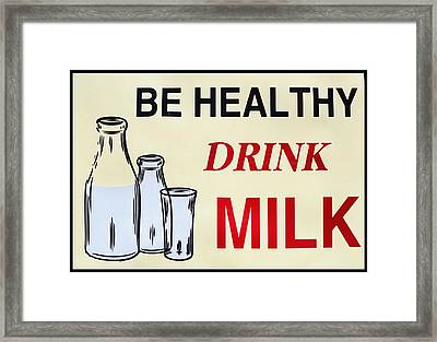 Be Healthy Drink Milk Framed Print by Bill Cannon