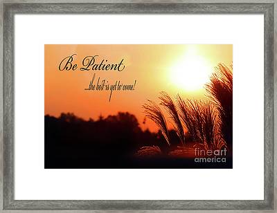 Be Patient Framed Print