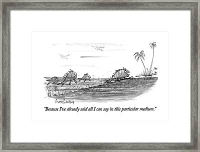 Because I've Already Said All I Can Say In This Framed Print by Mort Gerberg