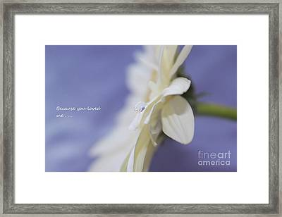 Because You Loved Me Framed Print by Krissy Katsimbras
