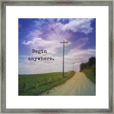 Begin Anywhere Framed Print
