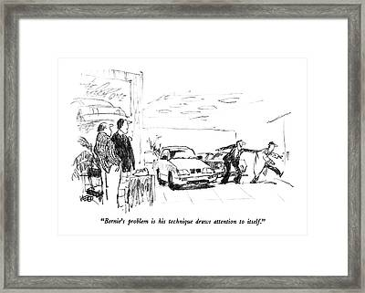 Bernie's Problem Is His Technique Draws Attention Framed Print by Robert Weber